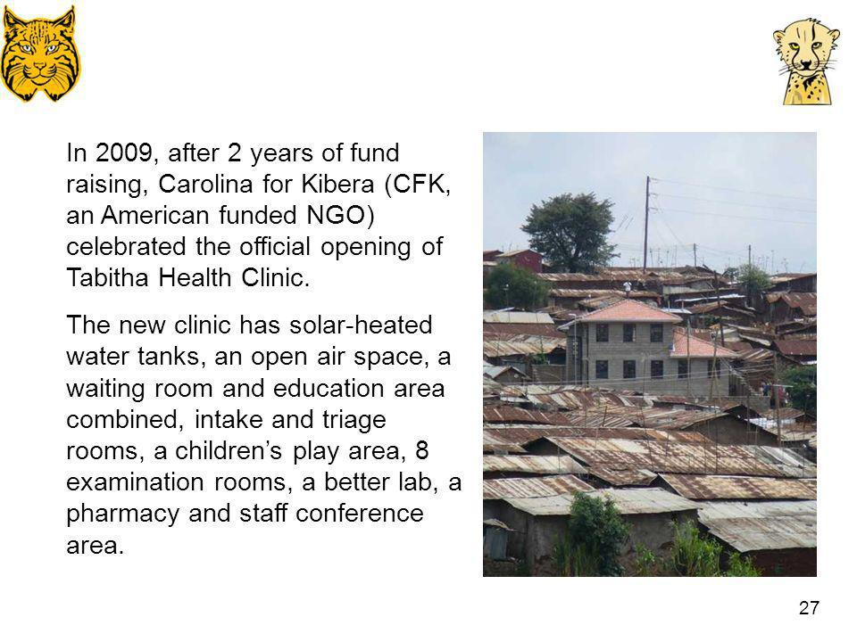 In 2009, after 2 years of fund raising, Carolina for Kibera (CFK, an American funded NGO) celebrated the official opening of Tabitha Health Clinic.