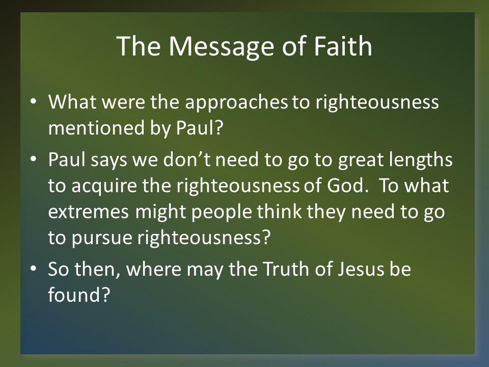 The Message of Faith What were the approaches to righteousness mentioned by Paul