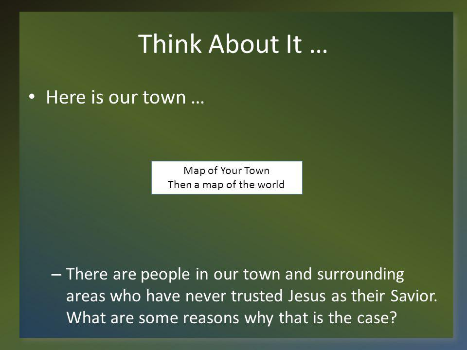 Think About It … Here is our town …