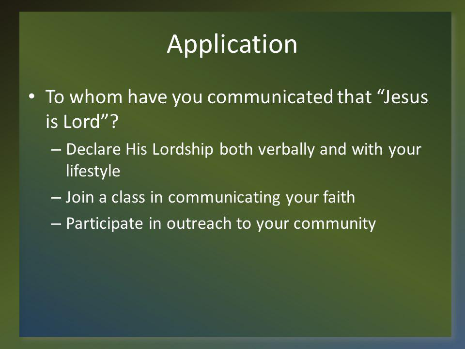 Application To whom have you communicated that Jesus is Lord