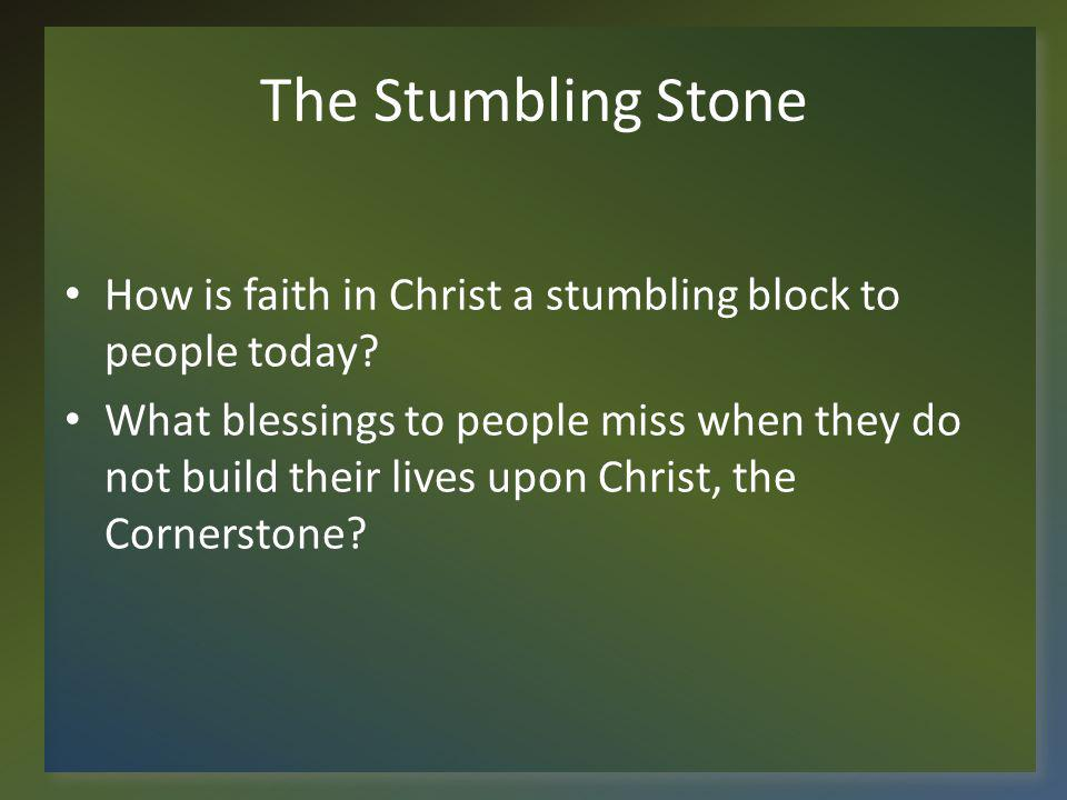 The Stumbling Stone How is faith in Christ a stumbling block to people today
