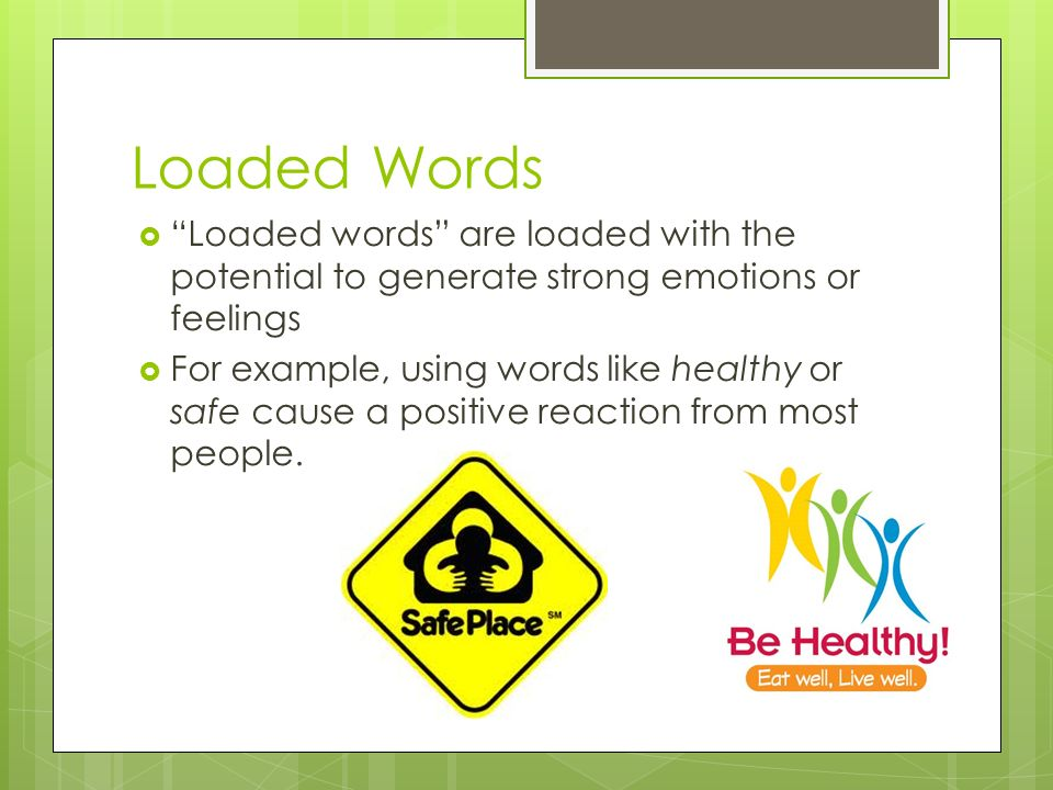 Loaded Words Loaded words are loaded with the potential to generate strong emotions or feelings.