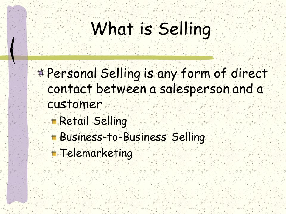 What is Selling Personal Selling is any form of direct contact between a salesperson and a customer.