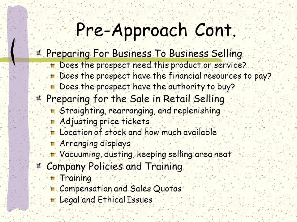 Pre-Approach Cont. Preparing For Business To Business Selling
