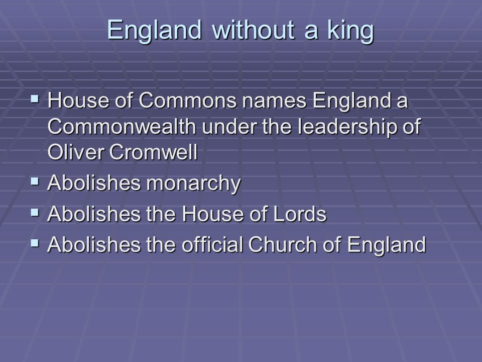 England without a king House of Commons names England a Commonwealth under the leadership of Oliver Cromwell.