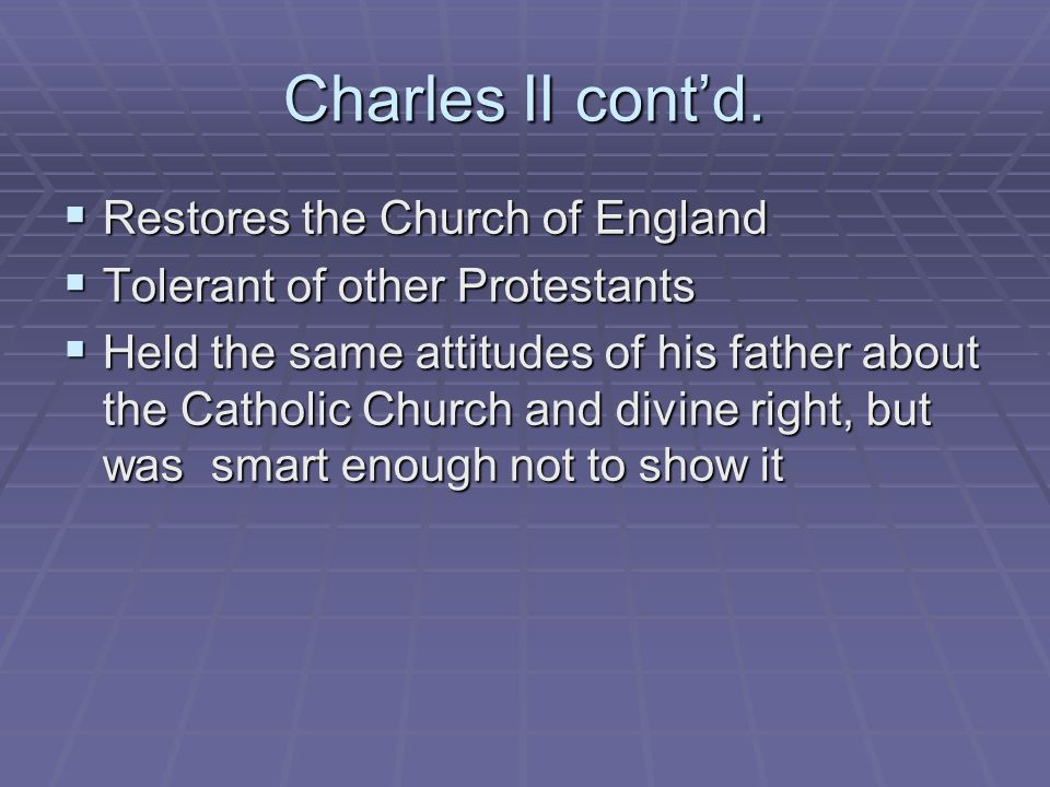 Charles II cont'd. Restores the Church of England