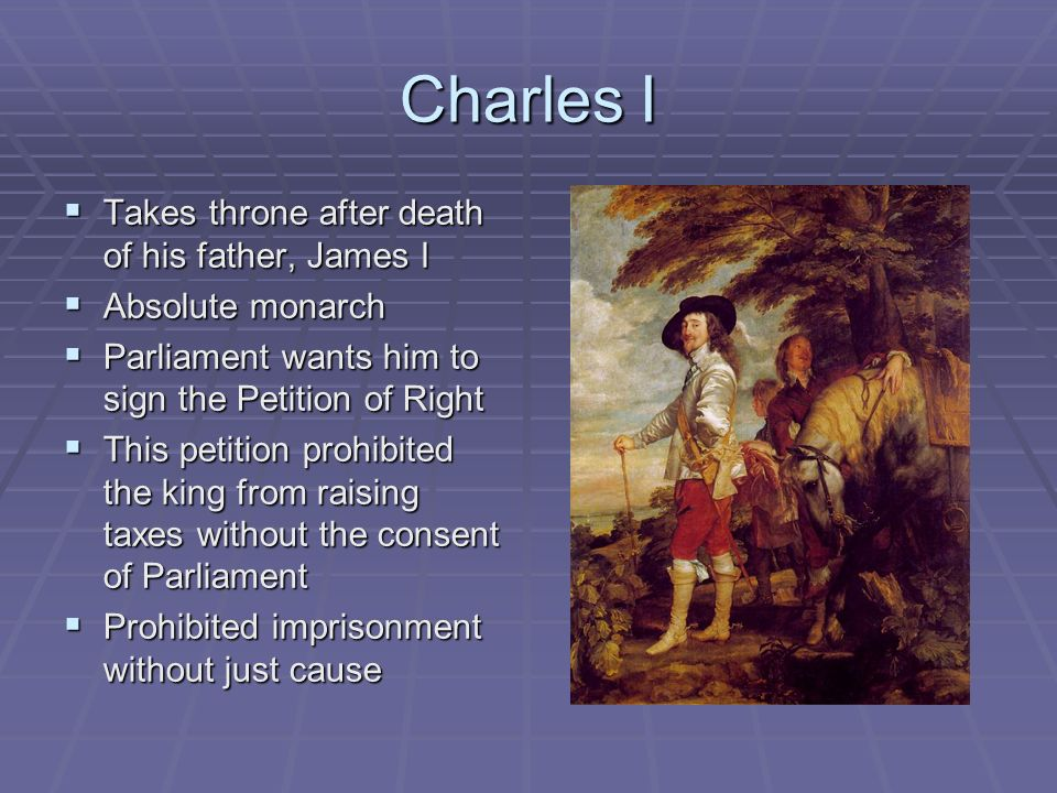 Charles I Takes throne after death of his father, James I
