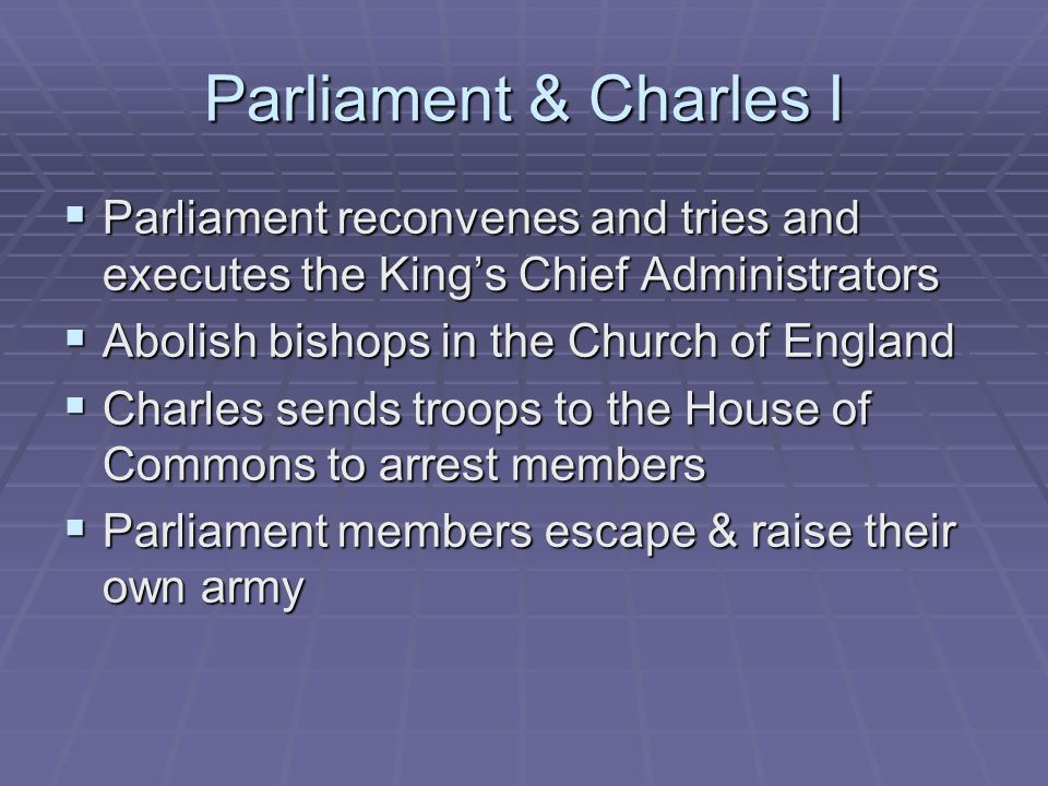 Parliament & Charles I Parliament reconvenes and tries and executes the King's Chief Administrators.