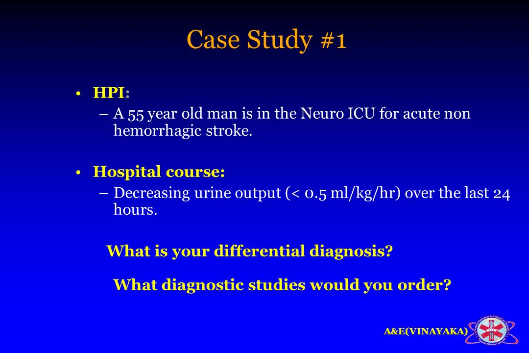 Case Study #1 HPI: A 55 year old man is in the Neuro ICU for acute non hemorrhagic stroke. Hospital course: