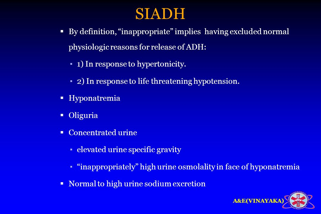 SIADH By definition, inappropriate implies having excluded normal physiologic reasons for release of ADH: