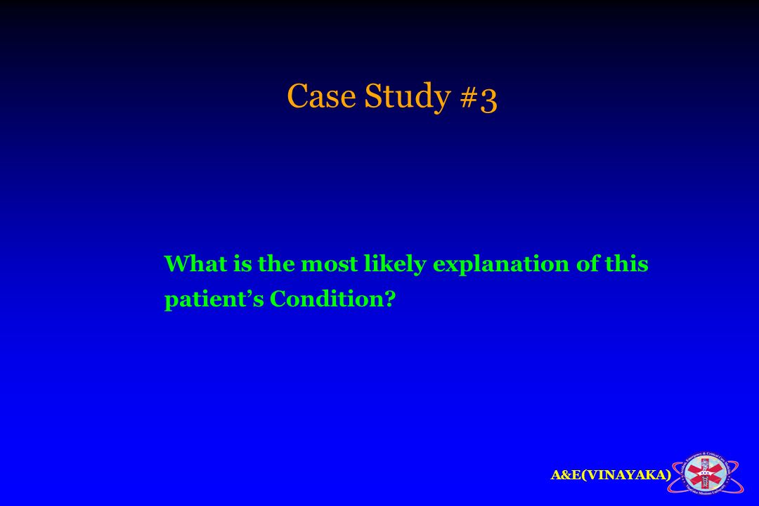 Case Study #3 What is the most likely explanation of this patient's Condition