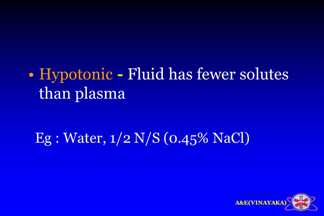 Hypotonic - Fluid has fewer solutes than plasma