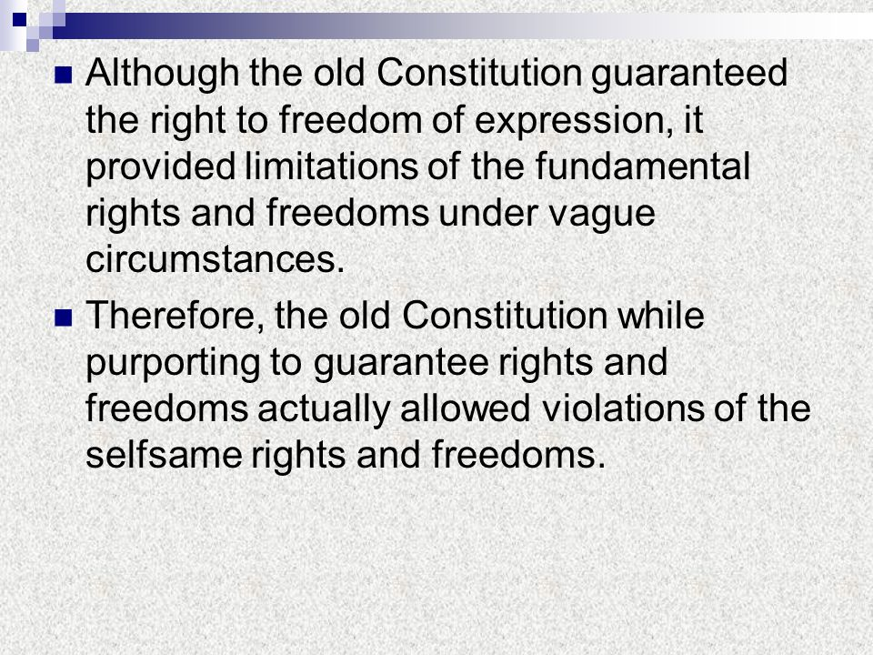 Although the old Constitution guaranteed the right to freedom of expression, it provided limitations of the fundamental rights and freedoms under vague circumstances.