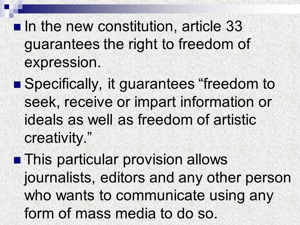 In the new constitution, article 33 guarantees the right to freedom of expression.