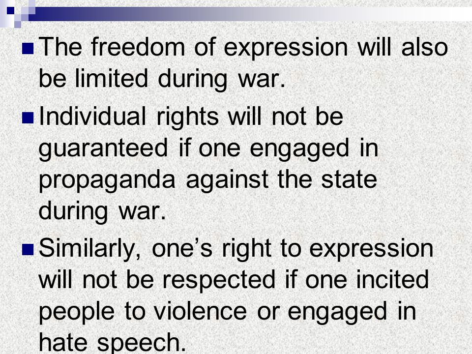 The freedom of expression will also be limited during war.