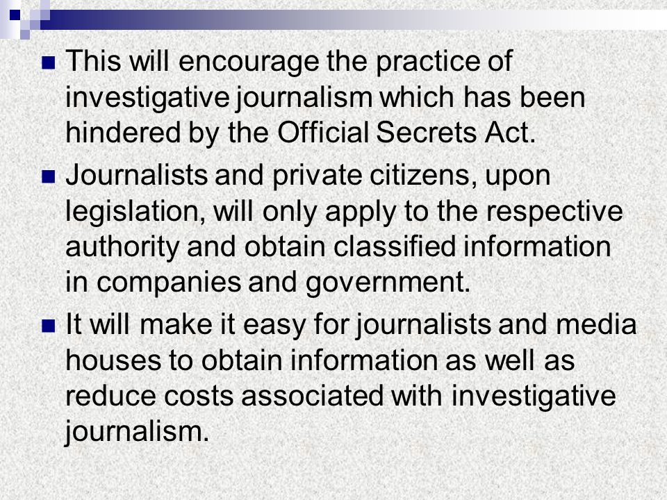 This will encourage the practice of investigative journalism which has been hindered by the Official Secrets Act.