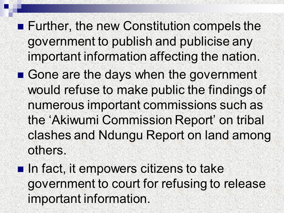 Further, the new Constitution compels the government to publish and publicise any important information affecting the nation.