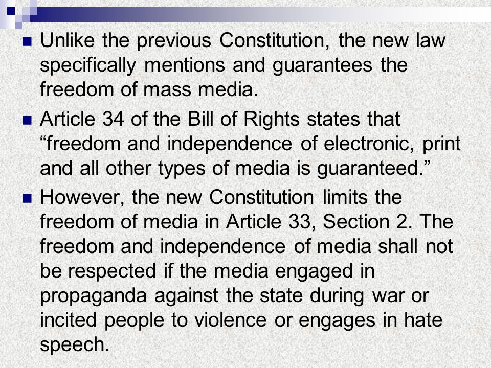 Unlike the previous Constitution, the new law specifically mentions and guarantees the freedom of mass media.