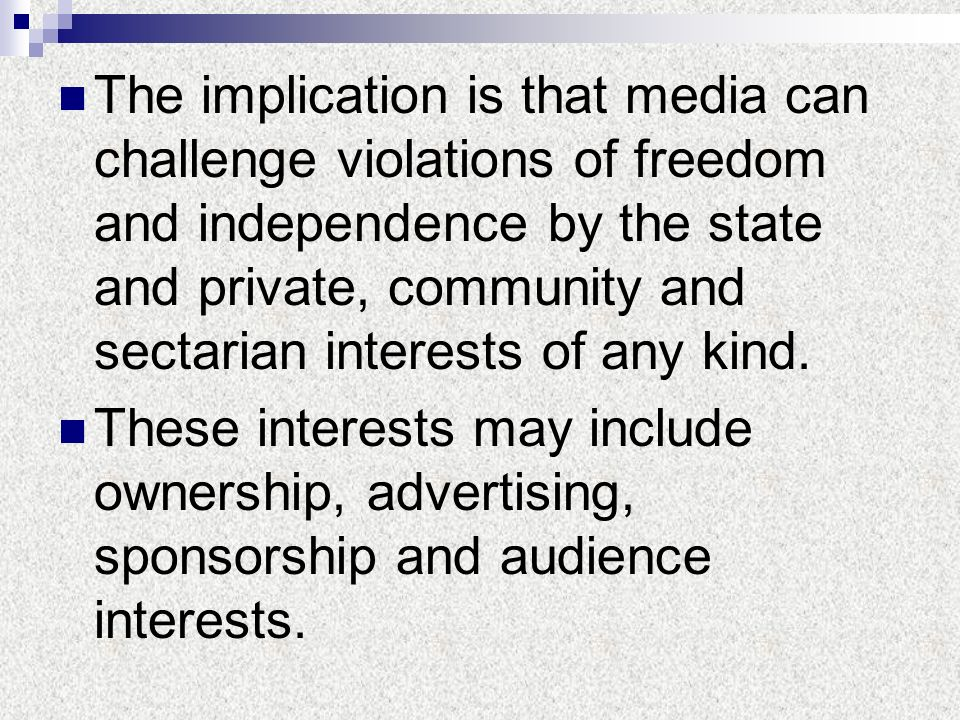 The implication is that media can challenge violations of freedom and independence by the state and private, community and sectarian interests of any kind.