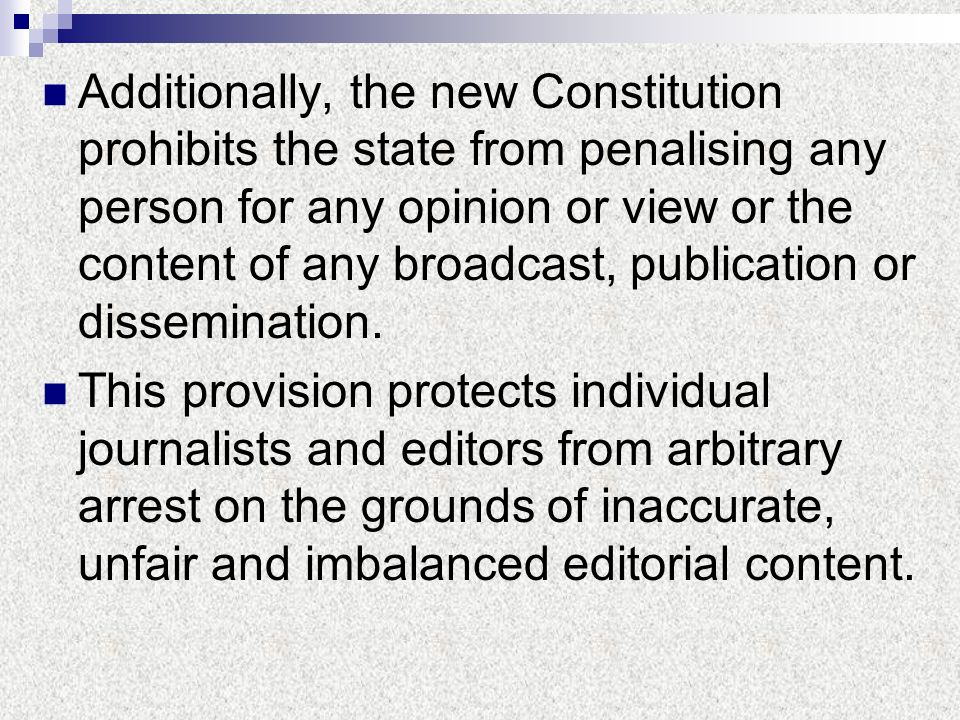 Additionally, the new Constitution prohibits the state from penalising any person for any opinion or view or the content of any broadcast, publication or dissemination.