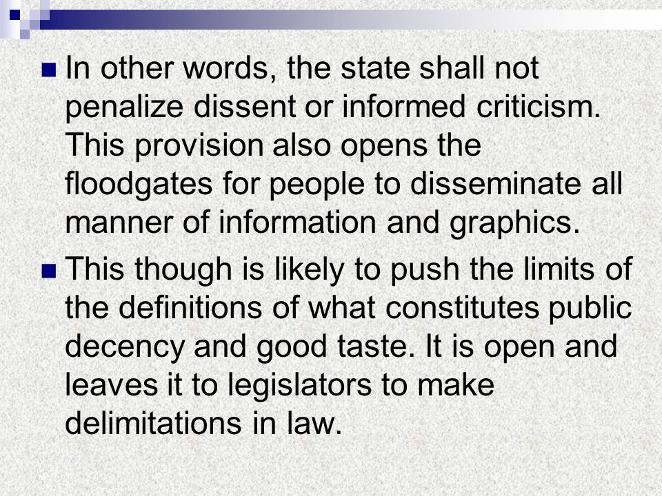 In other words, the state shall not penalize dissent or informed criticism. This provision also opens the floodgates for people to disseminate all manner of information and graphics.