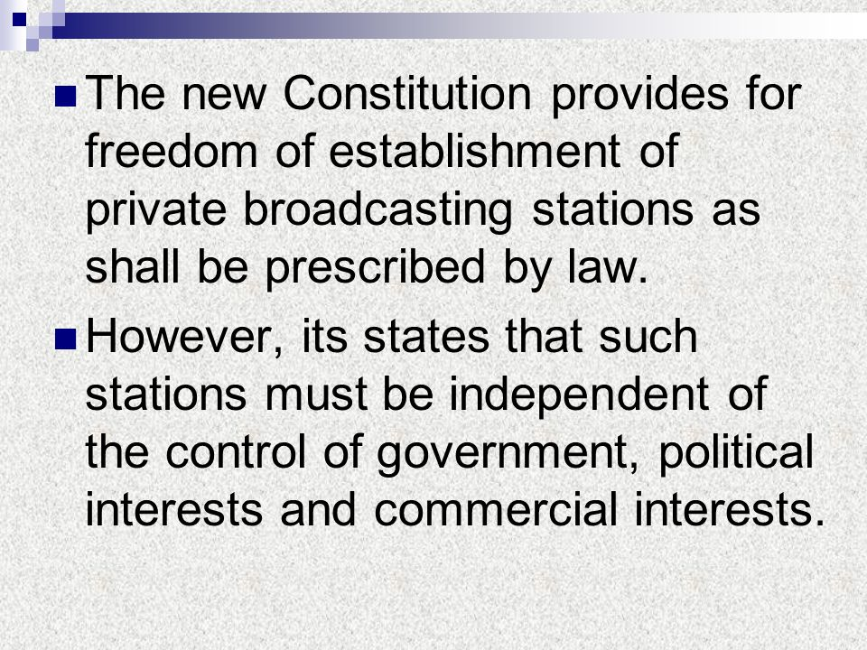 The new Constitution provides for freedom of establishment of private broadcasting stations as shall be prescribed by law.