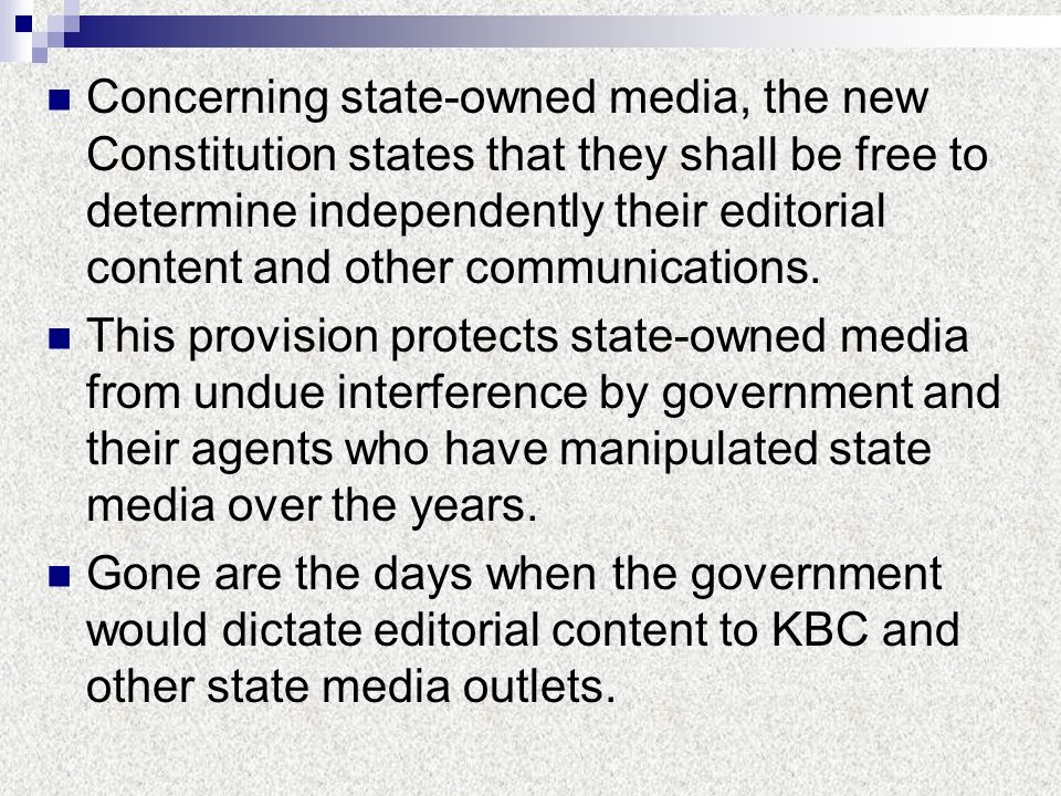 Concerning state-owned media, the new Constitution states that they shall be free to determine independently their editorial content and other communications.