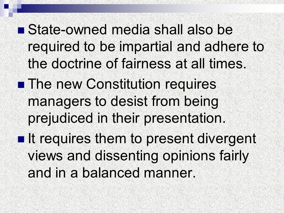 State-owned media shall also be required to be impartial and adhere to the doctrine of fairness at all times.