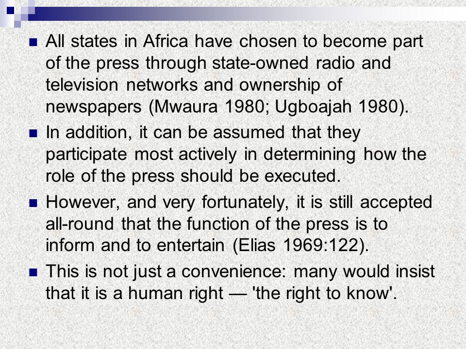 All states in Africa have chosen to become part of the press through state-owned radio and television networks and ownership of newspapers (Mwaura 1980; Ugboajah 1980).