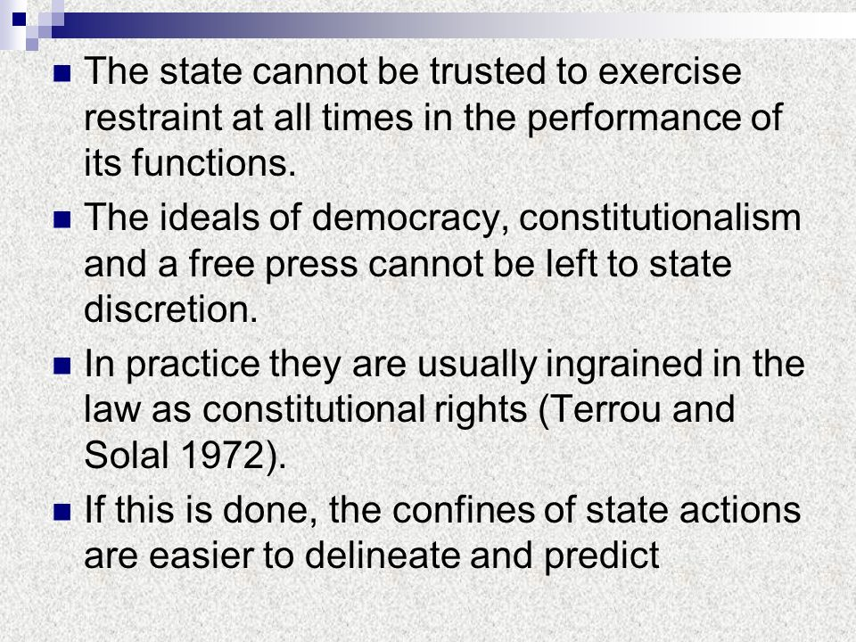 The state cannot be trusted to exercise restraint at all times in the performance of its functions.