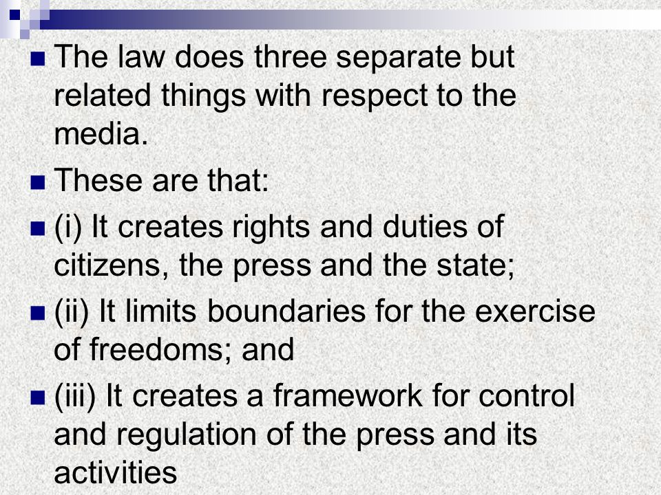 The law does three separate but related things with respect to the media.