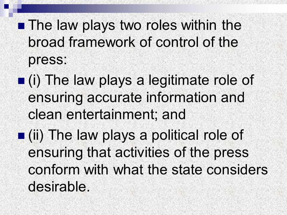 The law plays two roles within the broad framework of control of the press: