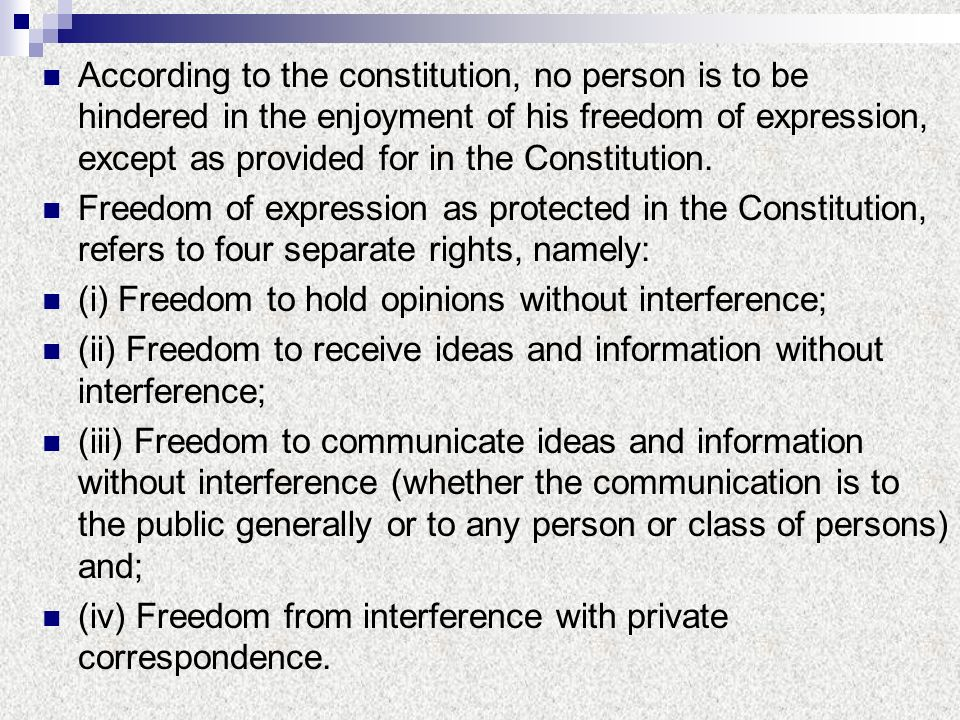 According to the constitution, no person is to be hindered in the enjoyment of his freedom of expression, except as provided for in the Constitution.