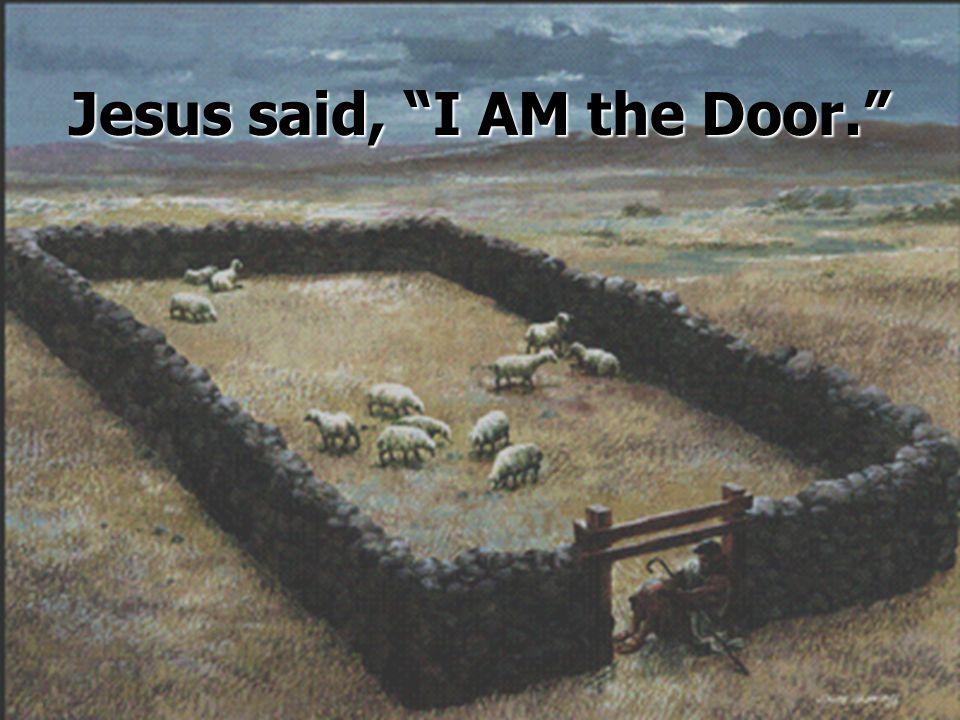 Jesus said, I AM the Door.