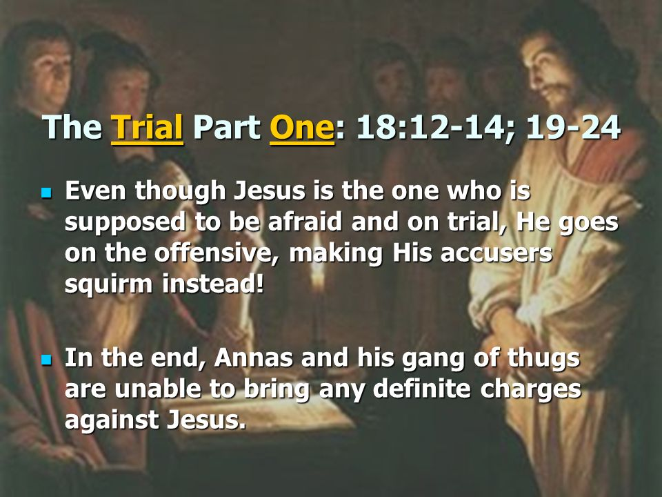 The Trial Part One: 18:12-14; 19-24