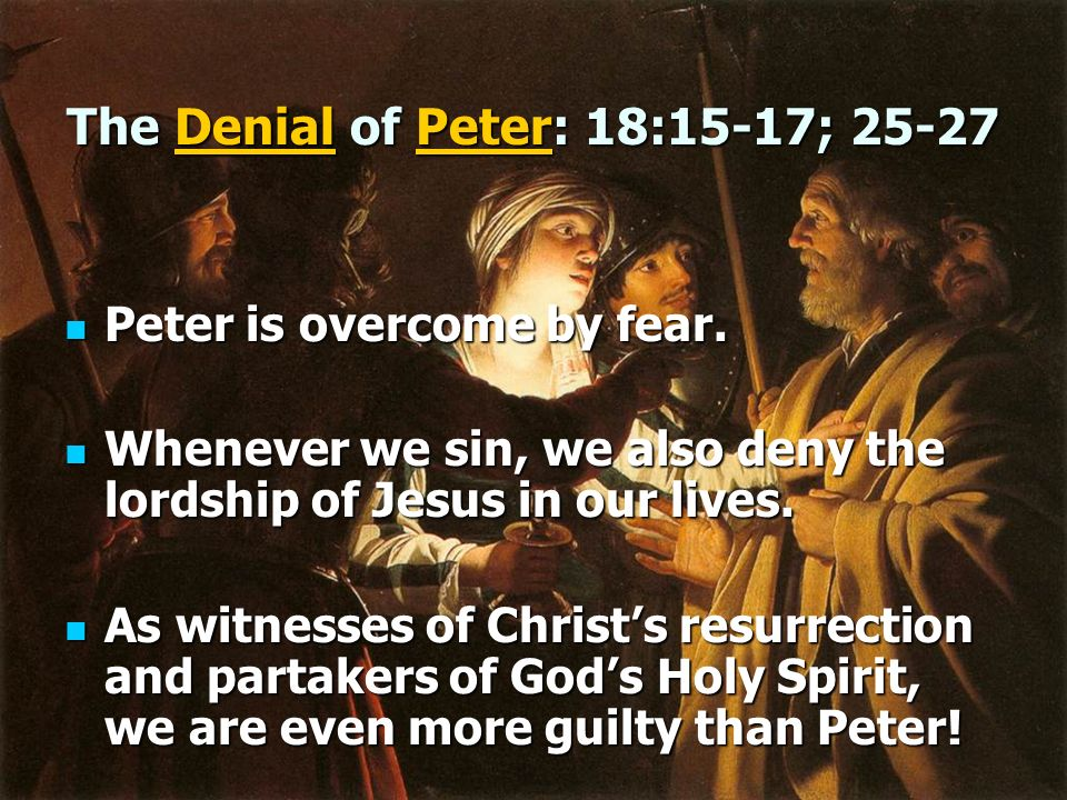 The Denial of Peter: 18:15-17; 25-27