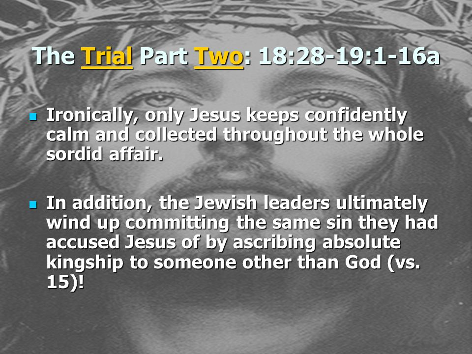 The Trial Part Two: 18:28-19:1-16a