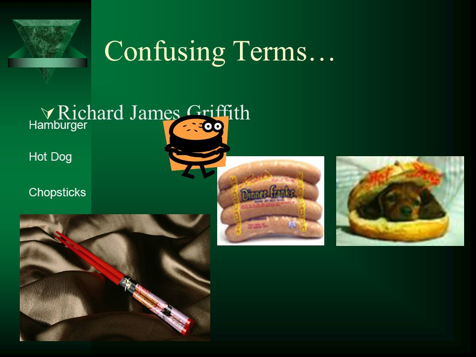 Confusing Terms… Richard James Griffith Hamburger Hot Dog Chopsticks