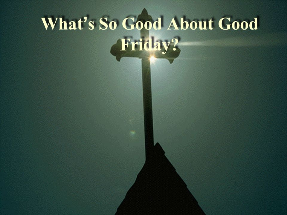 What's So Good About Good Friday