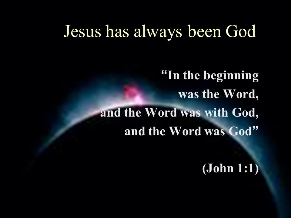 Jesus has always been God