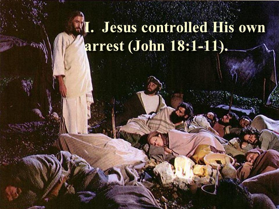I. Jesus controlled His own arrest (John 18:1-11).