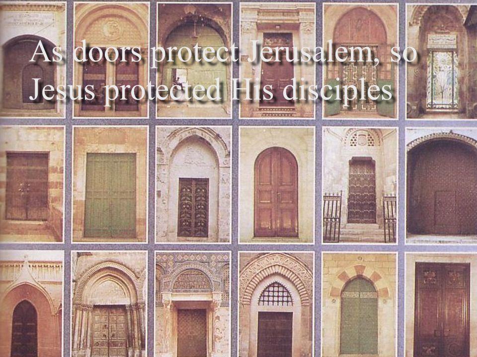 As doors protect Jerusalem, so Jesus protected His disciples