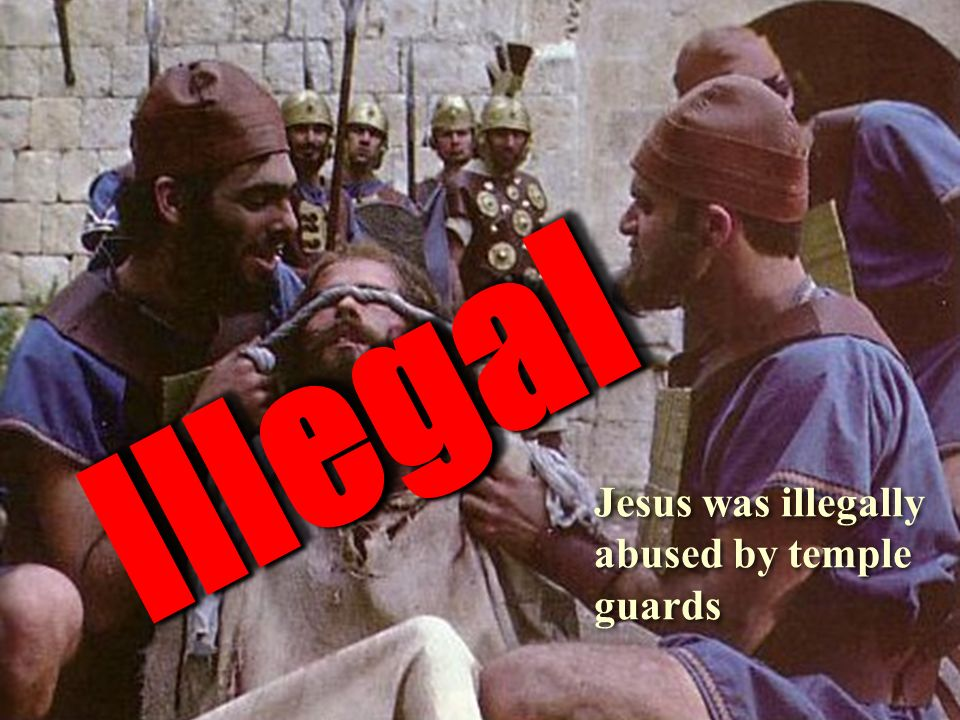 Jesus was illegally abused by temple guards