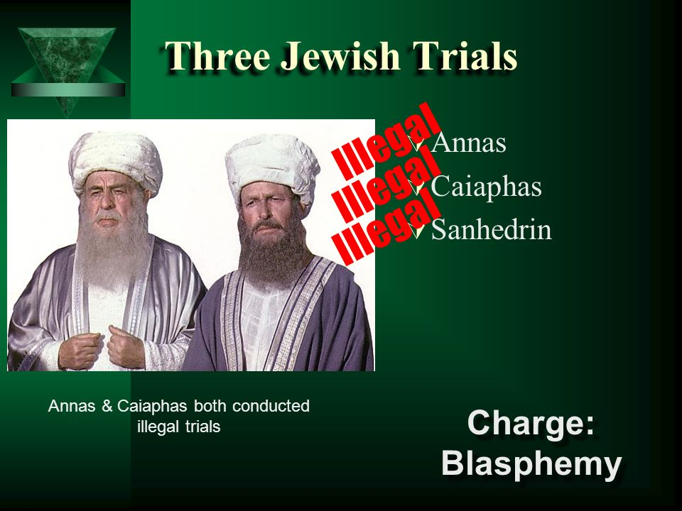 Annas & Caiaphas both conducted illegal trials