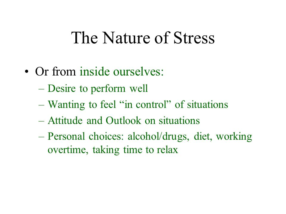 The Nature of Stress Or from inside ourselves: Desire to perform well