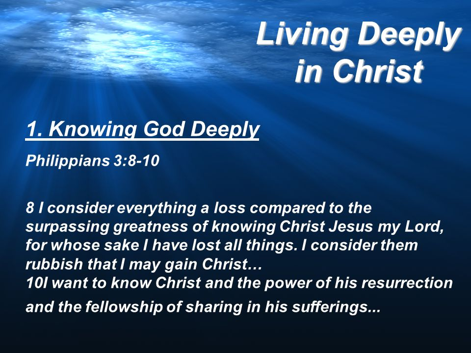 1. Knowing God Deeply Philippians 3:8-10