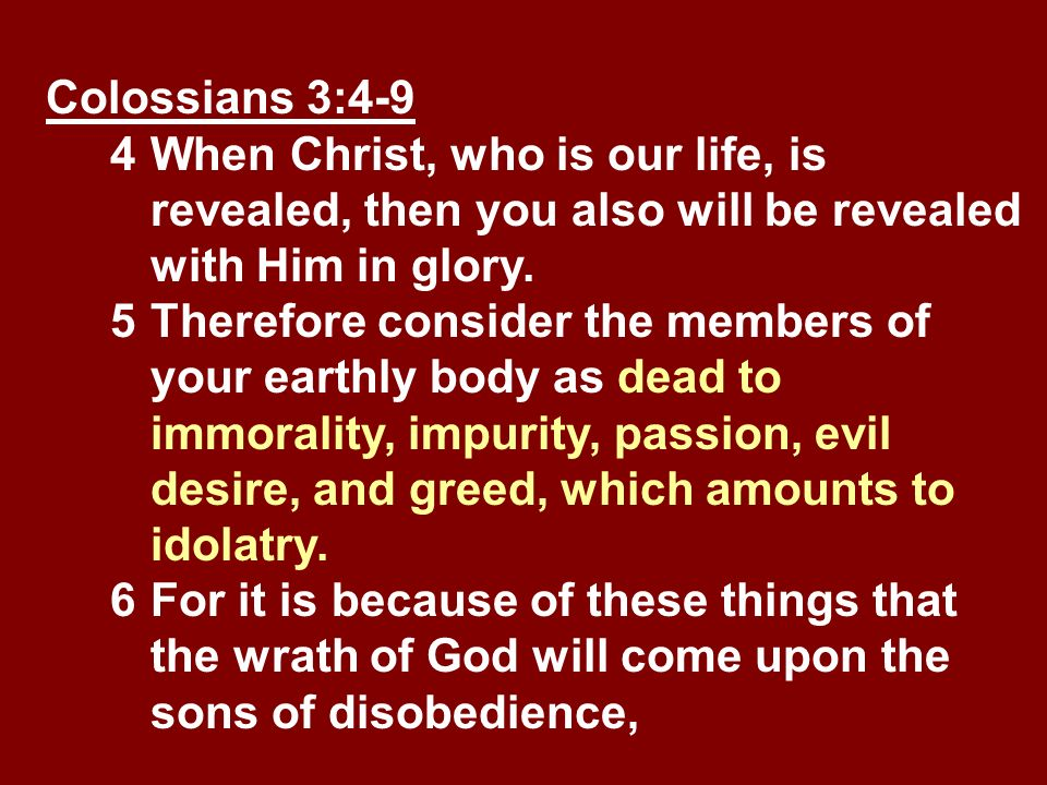 Colossians 3:4-9 4. When Christ, who is our life, is