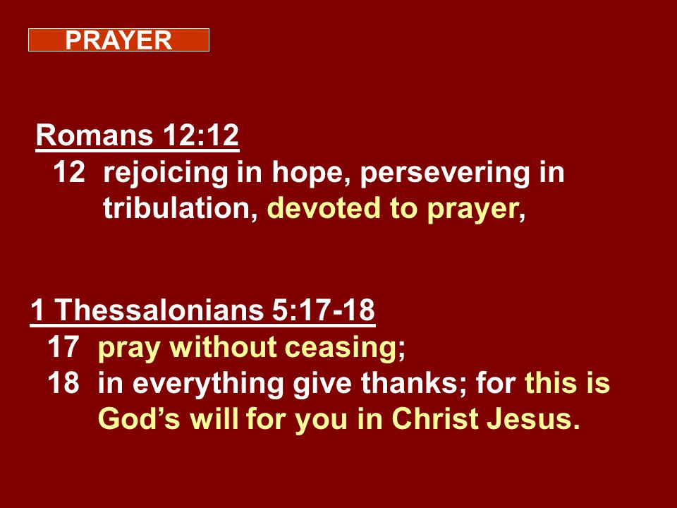 1 Thessalonians 5:17-18 17 pray without ceasing;