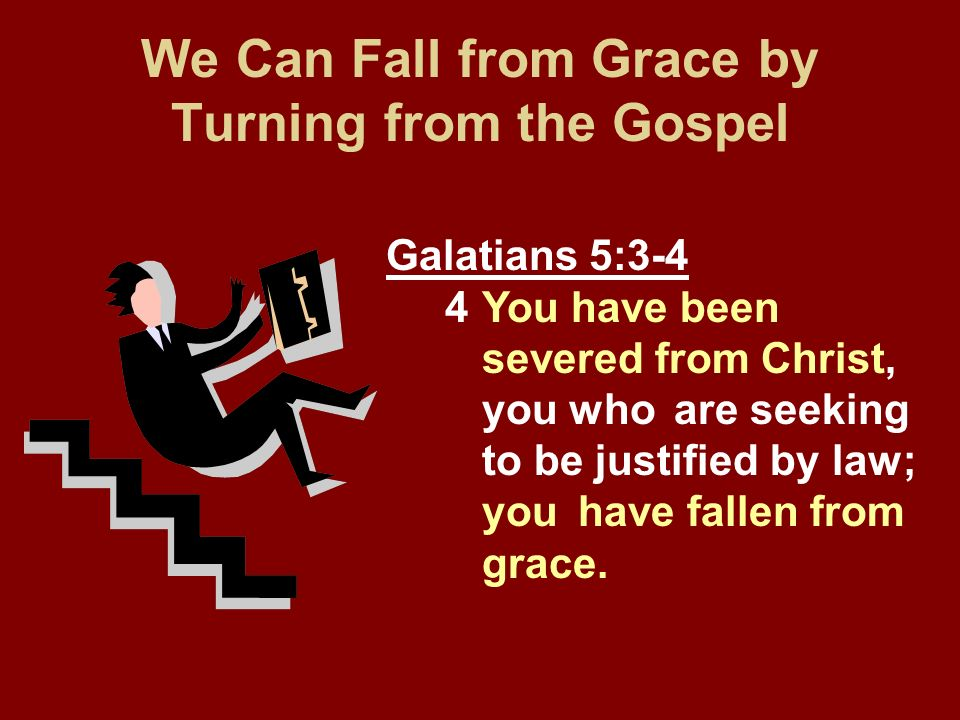 We Can Fall from Grace by Turning from the Gospel