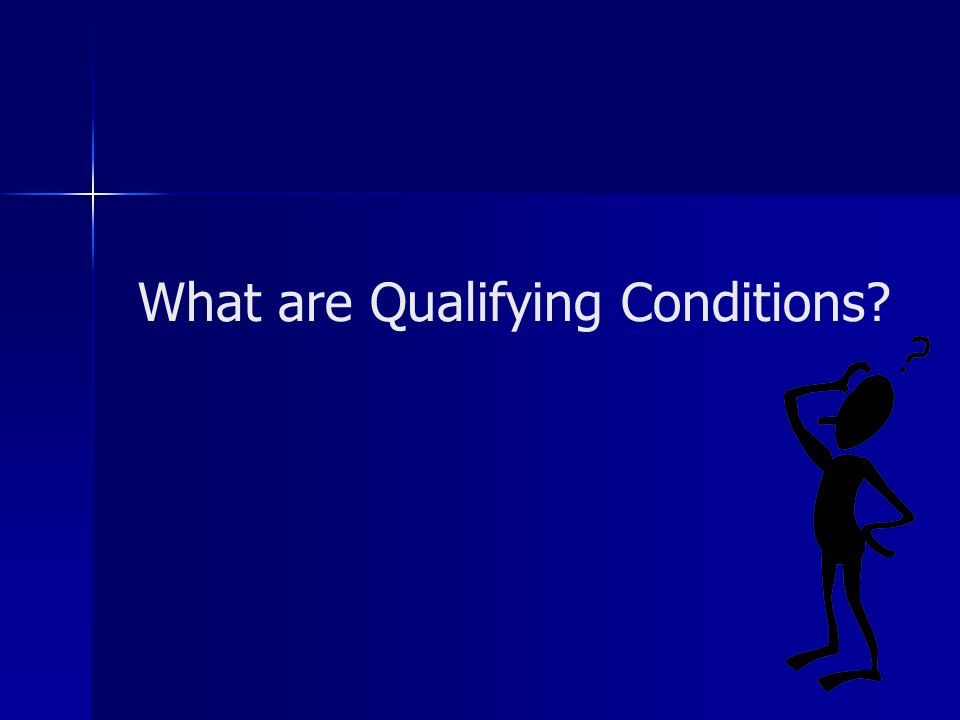 What are Qualifying Conditions